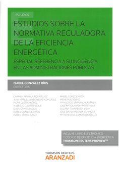 Estudios sobre la normativa reguladora de la eficiencia energética : especial referencia a su incidencia en las Administraciones públicas. Cizur Menor: Thomson Reuters Aranzadi, 2016, 332 p.