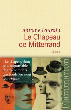 Un chapeau qui change tout... Le Chapeau de Mitterrand de Antoine Laurain | Bookeen Store