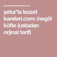 yetur'la lezzet kareleri.com: inegöl köfte (ustadan orjinal tarif)