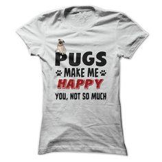 Pugs Make Me Happy - You, Not So Much T Shirt http://www.sunfrogshirts.com/vumanhcuong/lovepug