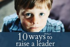 ten ways to raise a leader -  from setting goals to inspiring them. @Rachel
