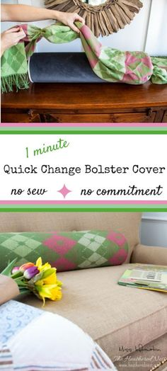no sew, no commitment quick change bolster cover! One minute to change the look of your decor!