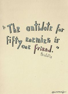 The antidote for fifty enemies is one friend Aristotle love life friendship quote