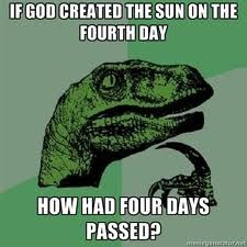 """if god created the sun on the fourth day. . .how had four days passed?"""