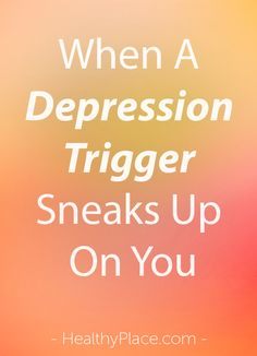When a depression trigger sneaks up on you, it can set off a series of rapidly declining emotions. Learn how to deal with a depression trigger. www.HealthyPlace.com