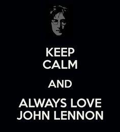 Keep Calm............ and Always Love John Lennon!!!