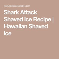 A fun Summertime treat perfect for the beach - Shark Attach Shaved Ice Recipe. Shaved Ice Recipe, Hawaiian Shaved Ice, Sour Patch Kids, Blue Hawaiian, Snow Cones, Shark, Treats, Recipes, Sweet Like Candy