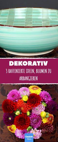 Dekorativ: 3 raffinierte Ideen, Blumen zu arrangieren.
