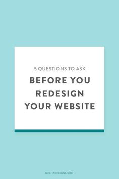 5 questions to ask yourself before you redesign your website — Nesha Woolery