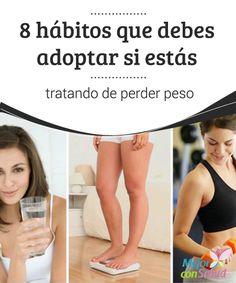 8 #Hábitos que debes adoptar si estás tratando de #PerderPeso   Si estás tratando de perder peso más te vale incorporar en tu #Rutina algunos hábitos saludables que te ayudan a conseguir mejores resultados. ¡Descúbrelos!