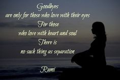Goodbyes are only for those who love with their eyes. For those who... | Rumi Picture Quotes | Quoteswave