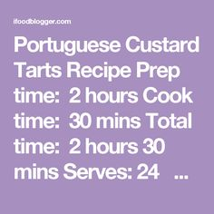 Portuguese Custard Tarts Recipe Prep time: 2 hours Cook time: 30 mins Total time: 2 hours 30 mins Serves:24  The custard mix can be refrigerated up to three days. The laminated dough can be frozen up to three months. Frozen pastry can be placed in the fridge overnight the day before baking and will be ready to work with the next day. Ingredients For the dough 2 cups minus 2 tablespoons all-purpose flour ¼ teaspoon sea salt ¾ cup plus two tablespoons water 1 cup (227 g / 8 0z) unsalted…