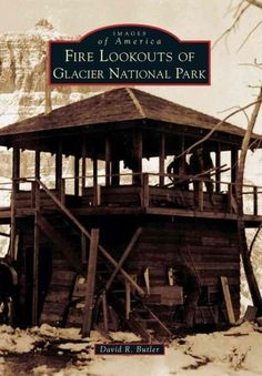 The first fire lookouts in the Glacier National Park region were simply high points atop mountain peaks with unimpeded views of the surrounding terrain. Widespread fires in the 1910s and 1920s led to