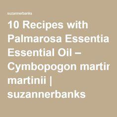 10 Recipes with Palmarosa Essential Oil – Cymbopogon martinii   suzannerbanks