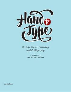 Hand to Type: Scripts, Hand-Lettering and Calligraphy by R. Klanten