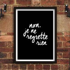 Non, je ne regrette rien http://www.notonthehighstreet.com/themotivatedtype/product/non-je-ne-regrette-rien-typography-print @notonthehighst #notonthehighstreet