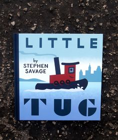 """Little Tug"", Stephen Savage 2012 Kid Books, Books For Boys, Children's Books, Books To Read, Book Boat, Toddler Storytime, Children's Library, Mo Willems, Feel Good Stories"