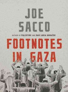 Availability: http://130.157.138.11/record=b3050337~S13 Footnotes in Gaza, by Joe Sacco.  Rafah, a town at the bottommost tip of the Gaza Strip, has long been a notorious flashpoint in the bitter Middle East conflict. Buried deep in the archives is one bloody incident, in 1956, that left 111 Palestinians shot dead by Israeli soldiers. In a quest to get to the heart of what happened, Joe Sacco immerses himself in the daily life of Rafah and the neighboring town of Khan Younis.