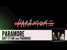 Paramore: Ain't It Fun (Audio), this has got to be my favorite song on the new Paramore album that was released on April 9th. The new album sounds a lot different, but it's still worth checking out! It's on iTunes for $10.99.