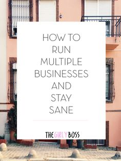 How To Run Multiple Businesses And Stay Sane
