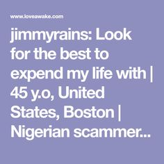 jimmyrains: Look for the best to expend my life with | 45 y.o, United States, Boston | Nigerian scammer 419 | romance scams | dating profile with fake picture