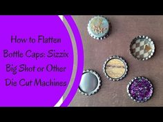 How to Flatten Bottle Caps using Sizzix Big Shot and other Die Cut Machines - YouTube