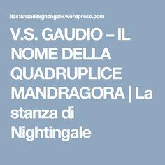 V.S. GAUDIO – IL NOME DELLA QUADRUPLICE MANDRAGORA   La stanza di Nightingale