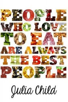 Le persone che amano mangiare sono sempre le persone migliori! J. Child
