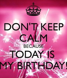 DON'T KEEP CALM Because today is My Birthday! Another original poster design created with the Keep Calm-o-matic. Buy this design or create your own original Keep Calm design now. My Birthday Images, 50th Birthday Quotes Woman, Happy Birthday To Me Quotes, Birthday Wishes For Myself, Happy 50th Birthday, Birthday Messages, Todays Birthday, Birthday Month Quotes, Birthday Prayer