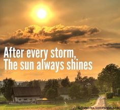 "The skies here just opened up with a rain downpour, but ""after every storm, the sun always shines."""