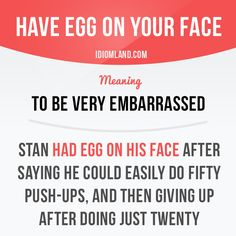 """Have egg on your face"" means ""to be very embarrassed"". Repinned by Chesapeake College Adult Ed. We offer free classes on the Eastern Shore of MD to help you earn your GED - H.S. Diploma or Learn English (ESL) . For GED classes contact Danielle Thomas 410-829-6043 dthomas@chesapeke.edu For ESL classes contact Karen Luceti - 410-443-1163 Kluceti@chesapeake.edu"