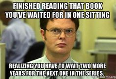 Bookworms can relate to these hilarious memes about waiting for the next book in a series.