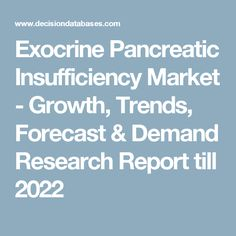 Exocrine Pancreatic Insufficiency Market - Growth, Trends, Forecast & Demand Research Report till 2022
