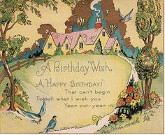 """""""A BIRTHDAY WISH"""" """"A HAPPY BIRTHDAY!"""" """"THAT CAN'T BEGIN TO TELL WHAT I WISH YOU YEAR OUT ~ YEAR IN."""""""