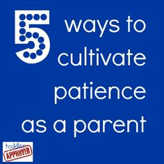 Toddler Approved!: 5 Ways to Cultivate Patience as a Parent {Kid's Co-op}. How do you work on developing patience daily as a parent?