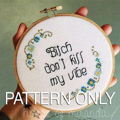 Bitch Don't Kill My Vibe PATTERN ONLY by houseofmiranda on Etsy