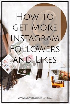 How to Get More Instagram Followers and Likes My Vogue Style blog