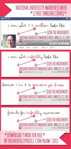 12 Free National Infertility Awareness Week 2013 Facebook Timeline Covers! Raise awareness, join the movement - download yours here at http://theinfertilityvoice.com/niaw-2013