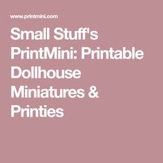 Small Stuff's PrintMini: Printable Dollhouse Miniatures & Printies