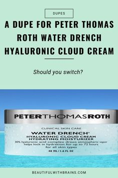 A dupe for Peter Thomas Roth Water Drench Hyaluronic Cloud Cream. If you have dry skin but need skincare on a budget, click this pin to learn about a more affordable alternative to Peter Thomas Roth Water Drench Hyaluronic Cloud Cream. Peter Thomas Roth, Hyaluronic Acid Moisturizer, Moisturiser, Dry Sensitive Skin, Dry Skin, Skin Care Clinic, Drugstore Skincare, Layers Of Skin, Homemade Skin Care