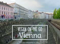 Vegan in Vienna: Restaurant recommendations + free shareable Google map of vegan-friendly eateries!