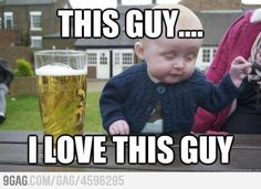 Drunk baby loves you