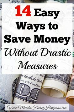 14 Easy Ways to Save Money, Without Drastic Measures - Michele's Finding Happiness Ways To Save Money, Money Tips, Money Saving Tips, How To Make Money, Managing Money, Living On A Budget, Frugal Living Tips, Frugal Tips, Financial Tips