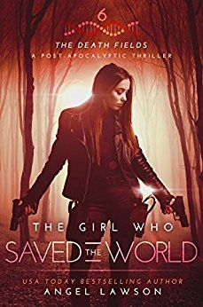 The Girl who Saved the World: The Death Fields: Post-Apocalyptic Thriller Book 6 by [Lawson, Angel]