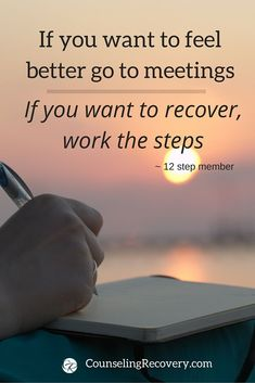 Fellowship is important but the steps are where real changes happens. Working the steps in addiction and codependency recovery is the heart of positive change. It's worth it!