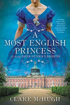A Most English Princess: A Novel of Queen Victoria's Daughter by Clare McHugh