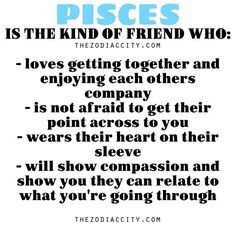 Pisces, is a kind of friend who