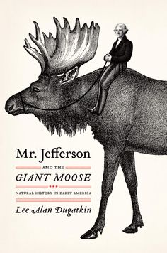 Mr. Jefferson and the Giant Moose, design by Isaac Tobin
