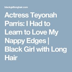 Actress Teyonah Parris: I Had to Learn to Love My Nappy Edges | Black Girl with Long Hair