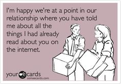 Funny Thinking of You Ecard: I'm happy we're at a point in our relationship where you have told me about all the things I had already read about you on the internet.